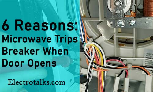 6 reasons Microwave Trips Breaker When Door Opens