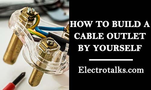 How to build a cable outlet by yourself