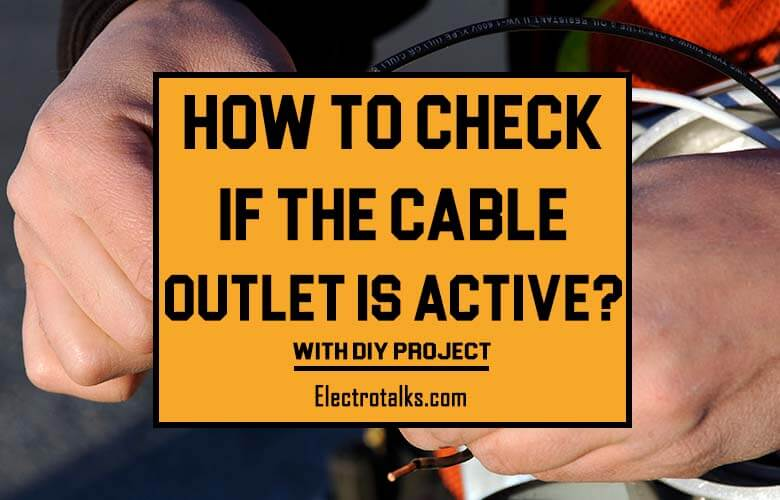 How to check if the cable outlet is active