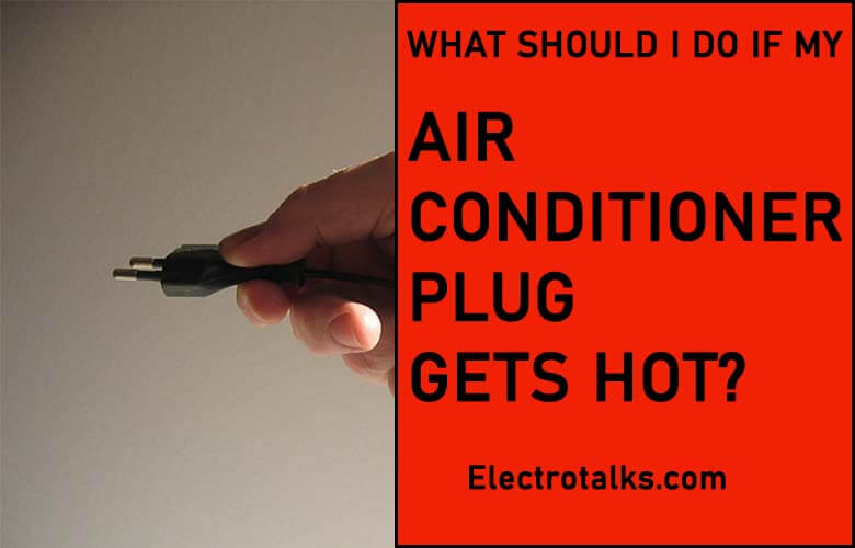 air conditioner plug gets hot