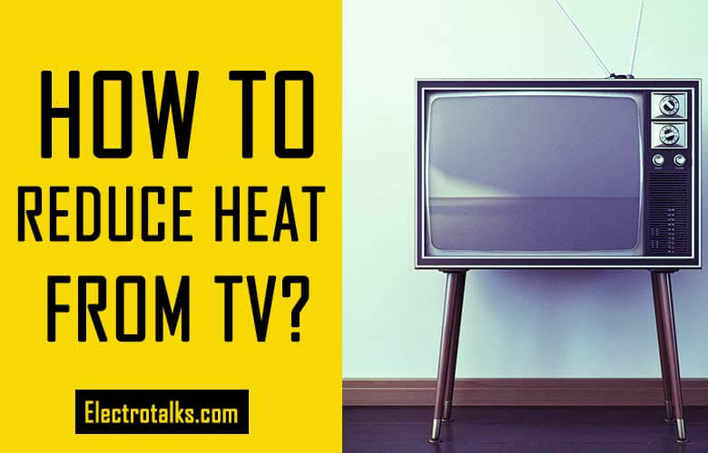 How To Reduce Heat From TV