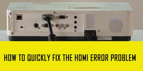 How to Quickly Fix the HDMI Error Problem