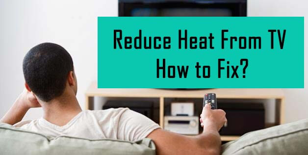 Reduce Heat From TV- How to Fix