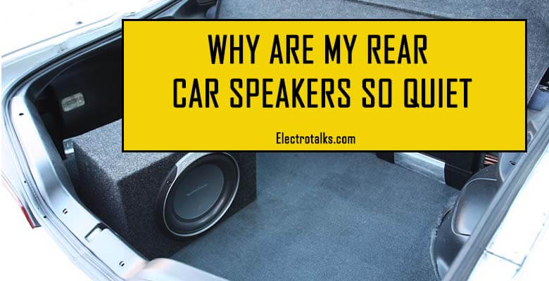 Why are my rear car speakers so quiet