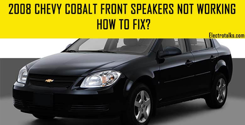 2008 chevy cobalt front speakers not working