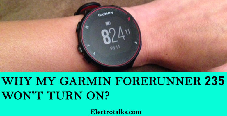 Why my Garmin forerunner 235 won't turn on