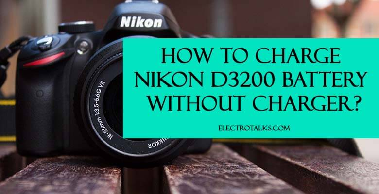 how to charge nikon d3200 battery without charger