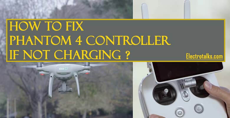 how to fix phantom 4 controller not charging