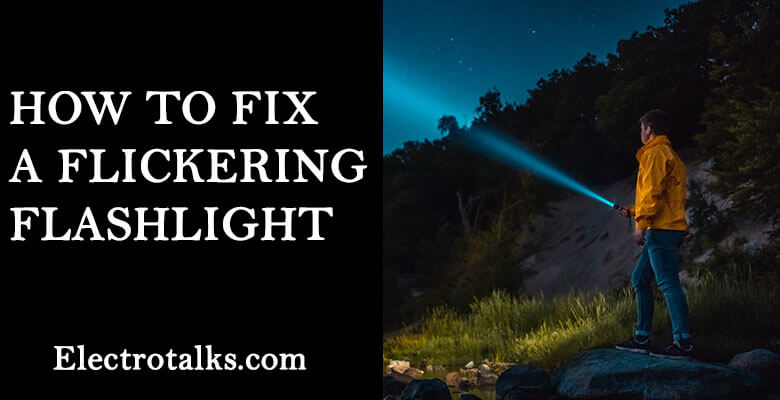 How To Fix A Flickering Flashlight