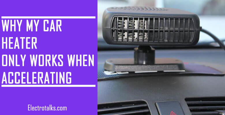 Why my car heater only works when accelerating