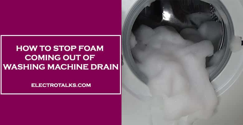 How To Stop Foam Coming Out Of Washing Machine Drain