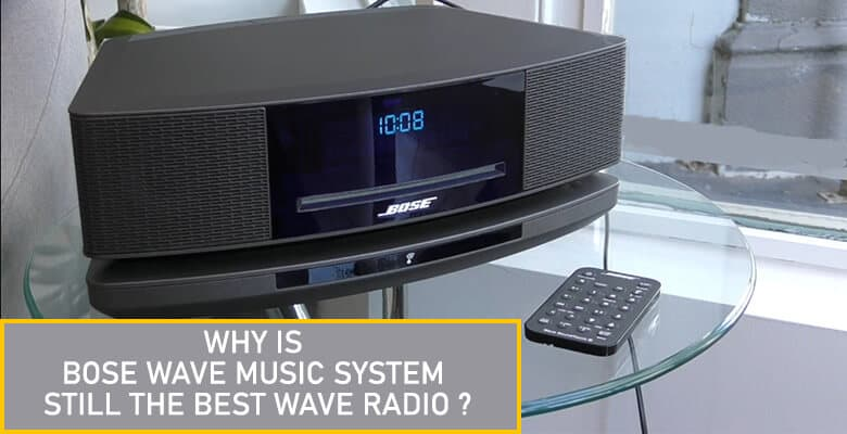 Why is Bose Wave Music System Still the Best Wave Radio