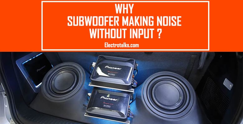 Why subwoofer making noise without input