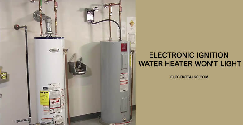 Electronic ignition water heater won't light