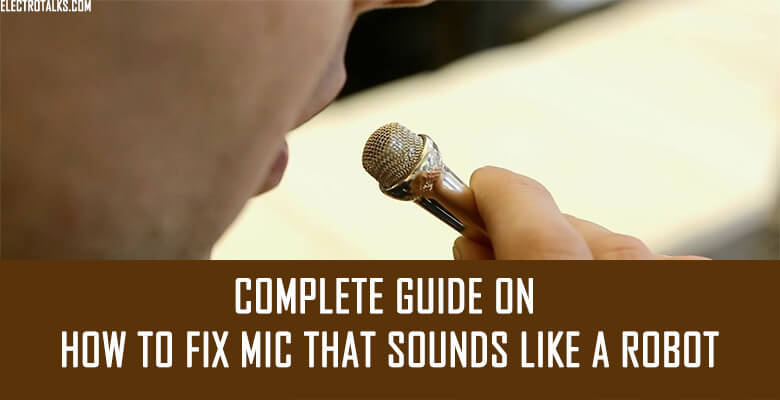 How to Fix Mic that sounds like a robot