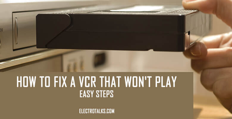 How to fix a VCR that won't play-Easy Steps