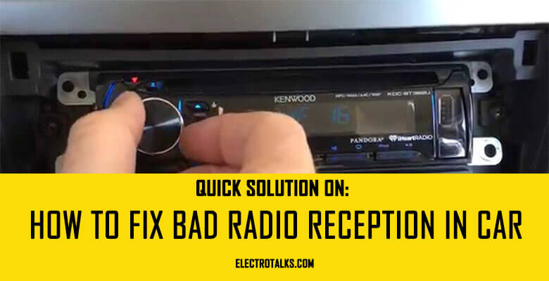 Quick Solution on How to fix bad radio reception in car