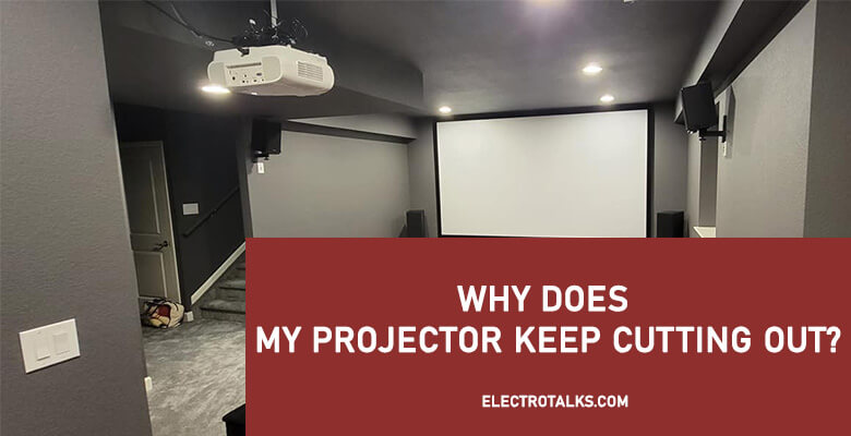 Why Does My Projector Keep Cutting Out