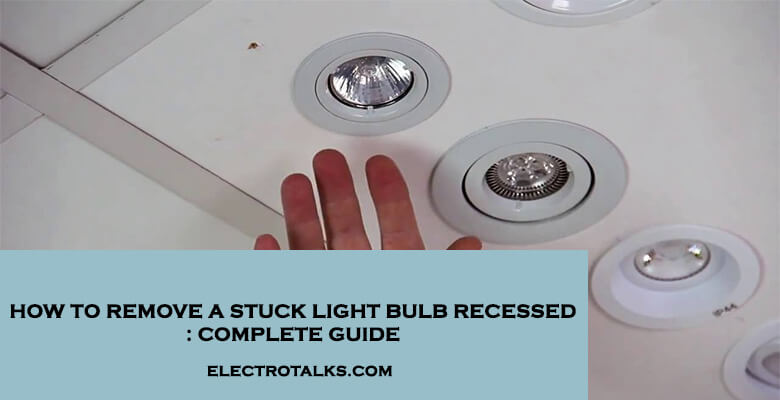 How to remove a stuck light bulb recessed