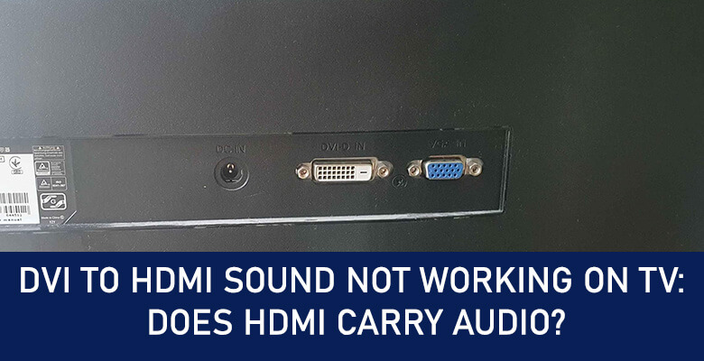 DVI to HDMI sound not working on TV does HDMI carry audio