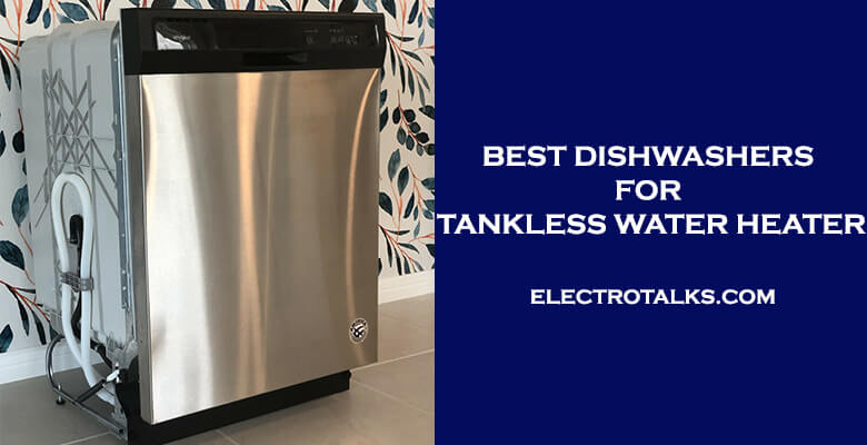 Best dishwashers for tankless water heater