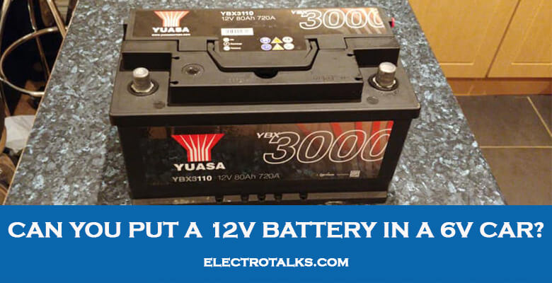 Can you put a 12v battery in a 6v car