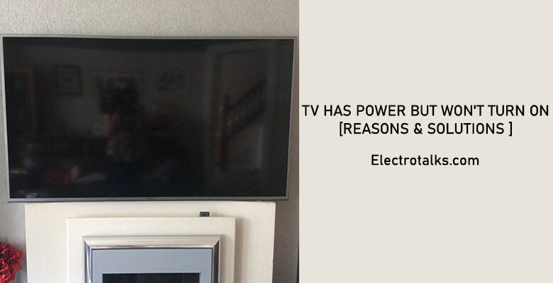 My tv has power but won't turn on
