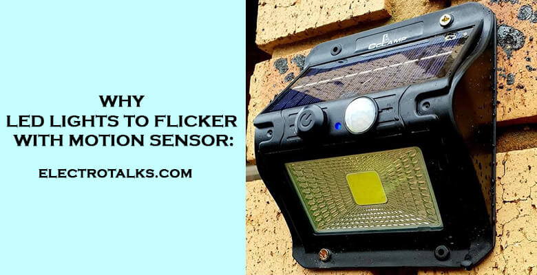 Why led lights to flicker with motion sensor